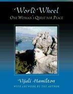 World Wheel: One Womans Quest for Peace: Vijali Hamilton