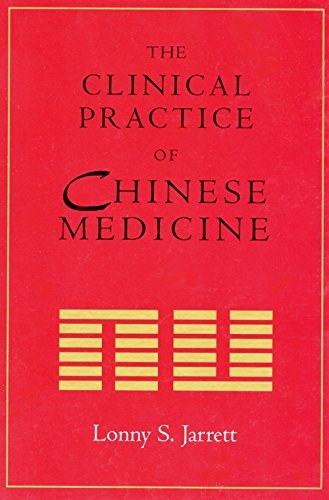 THE CLINICAL PRACTICE OF CHINESE MEDICINE: Lonny Jarrett