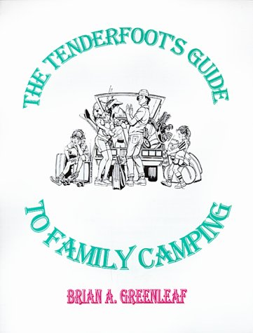 The Tenderfoot's Guide to Family Camping: A Step-By-Step Guide for the Beginning Family Camper...