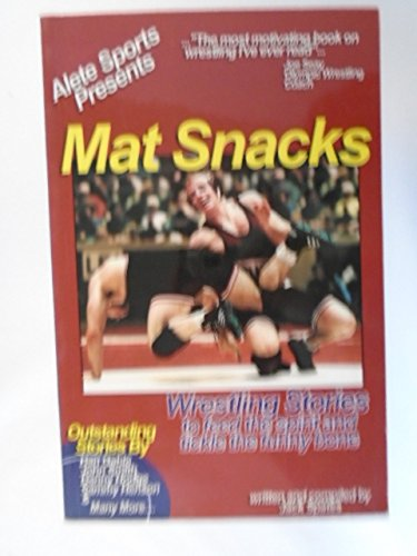 Mat snacks: Wrestling stories to feed the spirit and tickle the funny bone: Spates, Jack
