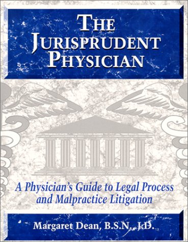 The Jurisprudent Physician: A Physician's Guide to Legal Process and Malpractice Litigation: ...