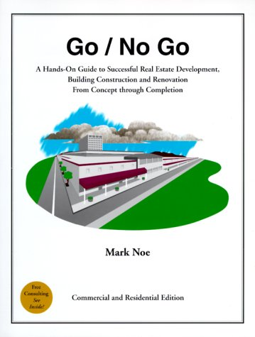 Go/No Go: A Hands-On Guide to Successful Real Estate Development: Noe, Mark