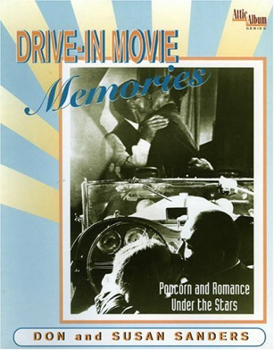 Drive-in Movie Memories: Popcorn and Romance Under the Stars: Sanders, Don