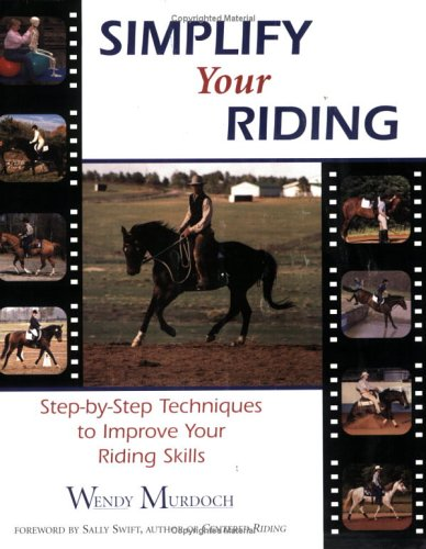 Simplify Your Riding: Step-by-Step Techniques to Improve Your Riding Skills: Murdoch, Wendy
