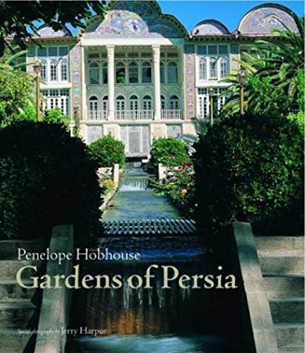 Gardens of Persia: Penelope Hobhouse, Erica Hunningher (Editor), Jerry Harpur (Photographer)