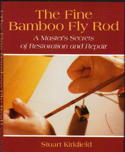 9780967014708: The Fine Bamboo Fly Rod - A Master's Secrets of Restoration and Repair