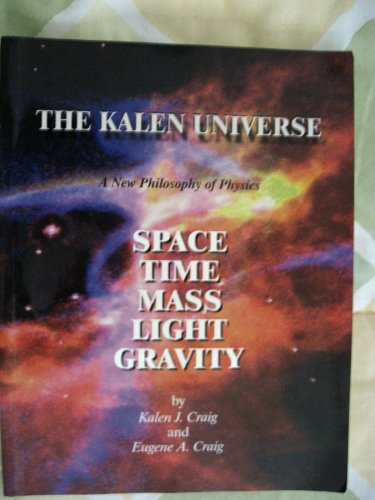9780967019406: The Kalen Universe - A New Philosophy of Physics - SPACE, TIME, MASS, LIGHT, GRAVITY