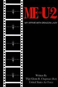 Me and U-2: My affair with Dragon Lady: Chapman, Glenn R