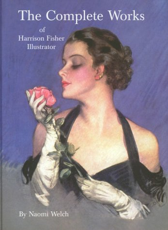 The Complete Works of Harrison Fisher Illustrator (0967021219) by Naomi Welch; Tony Grant
