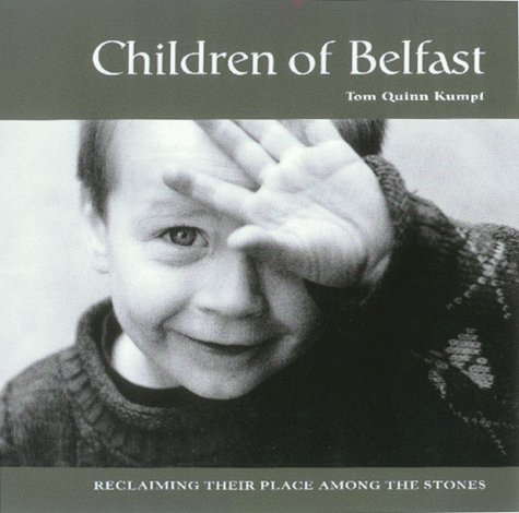 Children of Belfast: Reclaiming Their Place Among the Stones (SIGNED): Kumpf, Tom Quinn