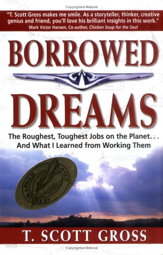 9780967025209: Borrowed Dreams: The Roughest, Toughest Jobs on the Planet...and What I Learned from Working Them