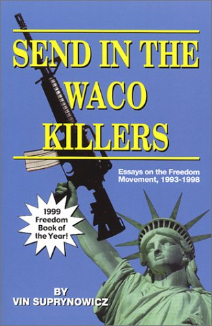 9780967025902: Send In The Waco Killers: Essays on the Freedom Movement, 1993-1998