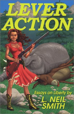 Lever Action -- Essays on Liberty: Smith, L. Neil