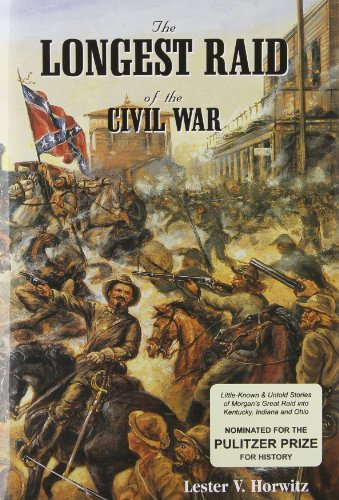 The Longest Raid of the Civil War: Little-Known & Untold Stories of Morgan's Raid into ...