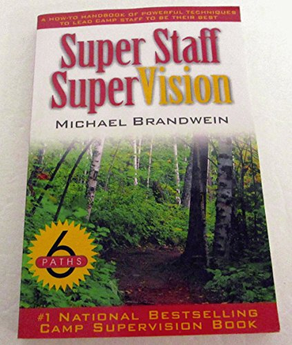 Super Staff SuperVision: A How-To Handbook of Powerful Techniques to Lead Camp Staff to Be Their ...