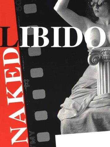 Naked Libido: Photographs By Eugene Zakusilo, Trevor Watson, and Ralph Steinmeier: Beck, Marianna (...