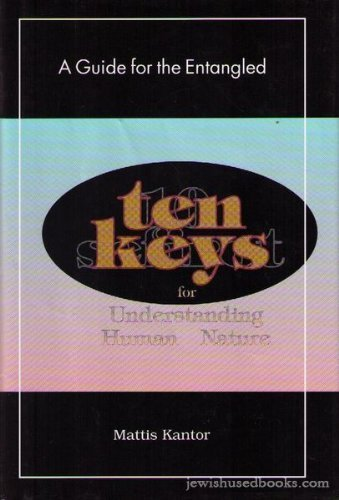 Ten Keys For Understanding Human Nature: A Guide for the Entangled: Kantor, Mattis