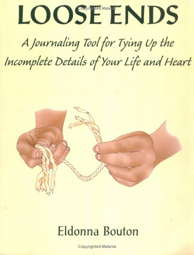 Loose Ends: A Journaling Tool for Tying Up the Incomplete Details of Your Life and Heart: Bouton, ...