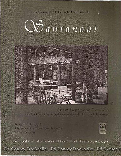 Santanoni: From Japanese Temple to Life at Adirondack Great Camp (9780967038810) by Engel, Robert; Kirschenbaum, Howard; Malo, Paul