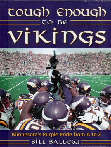 Tough Enough to Be Vikings: Minnesota's Purple Pride from A to Z: Ballew, Bill