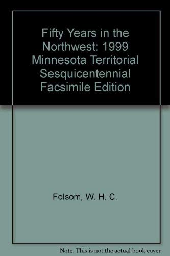 9780967041407: Fifty Years in the Northwest: 1999 Minnesota Territorial Sesquicentennial Facsimile Edition