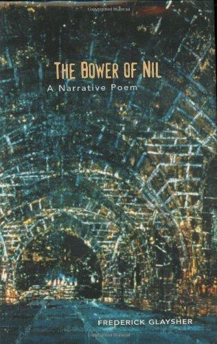 The Bower of Nil : A Narrative: Glaysher, Frederick