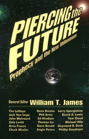 Piercing the Future: Prophecy and the New Millennium (0967049814) by James, William T.