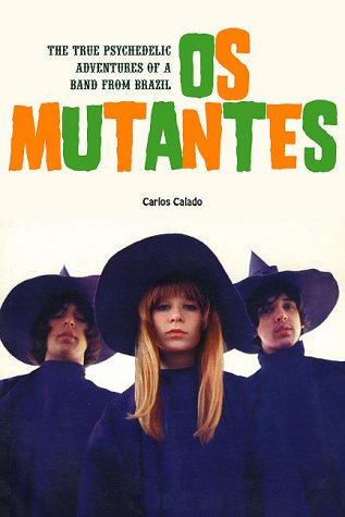 9780967056685: Os Mutantes: The True Psychedelic Adventures of a Band from Brazil