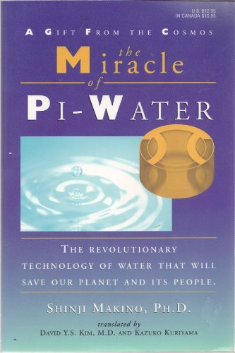 9780967057101: The Miracle of Pi-Water: A Gift from the Cosmos: The Revolutionary Technology of Water That Will Sa