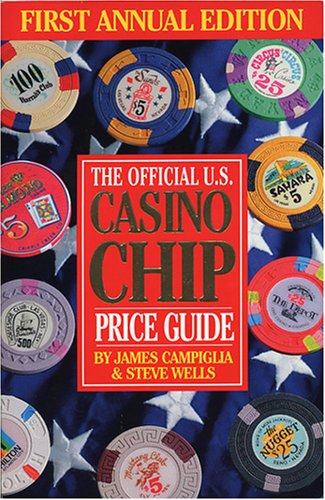 The Official U.S. Casino Chip Price Guide: First Annual Edition: Campiglia, James; Wells, Steve