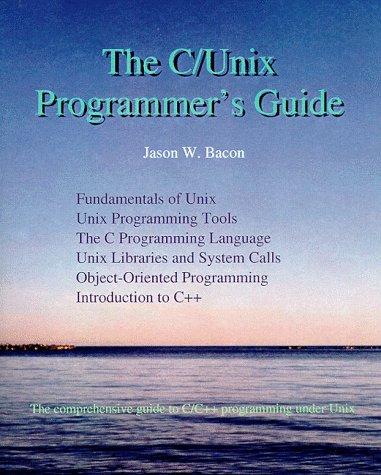 The C/Unix Programmer's Guide: Jason W. Bacon