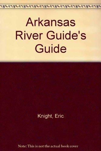 Arkansas River Guide's Guide: Knight, Eric