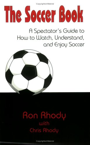 9780967067919: THE SOCCER BOOK: A Spectator's Guide to How to Watch, Understand, & Enjoy the Game