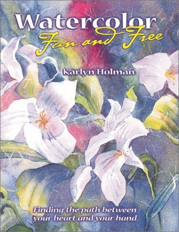 Watercolor Fun and Free: Holman, Karlyn