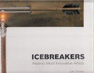 Icebreakers: Alaska's Most Innovative Artists: Julie Decker; edited