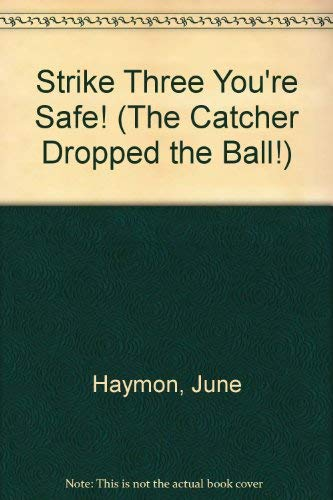 Strike Three You're Safe! (The Catcher Dropped the Ball!): Haymon, June