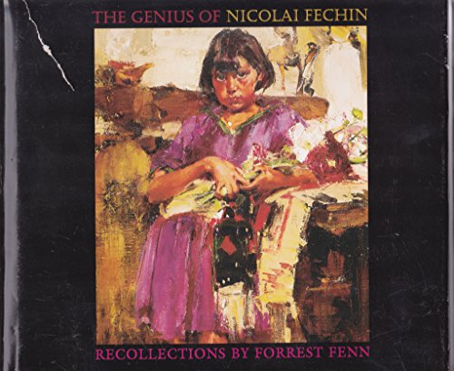 The Genius of Nicolai Fechin: Recollections by: Fenn, Forrest