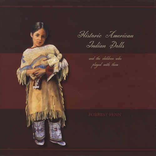 Historic American Indian Dolls and the children: Forrest Fenn