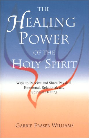 The Healing Power of the Holy Spirit: Williams, Garrie F.
