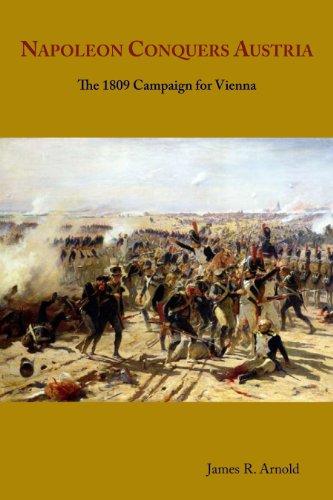9780967098562: Napoleon Conquers Austria: The 1809 Campaign for Vienna