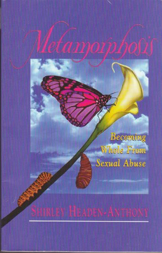 Metamorphosis: Becoming Whole from Sexual Abuse: Headen-Anthony, Shirley