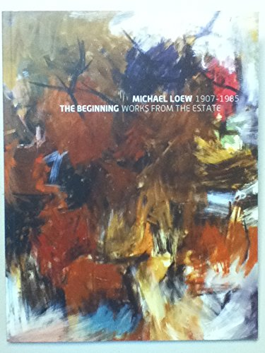 Michael Loew 1907-1985 The Beginning: Works from: Kingsley, April