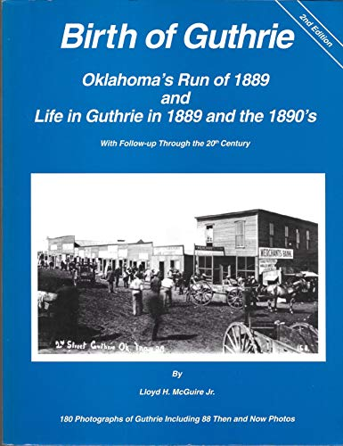 9780967102313: Birth of Guthrie: Oklahoma's Run of 1889 and Life in Guthrie in 1889 an the 1890's, 2nd edition