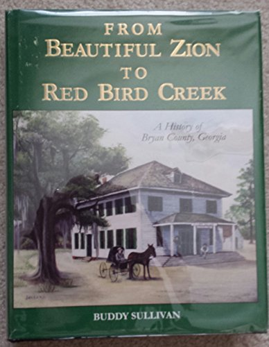 FROM BEAUTIFUL ZION TO RED BIRD CREEK: A History of Bryan County, Georgia.: Sullivan, Buddy.