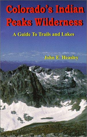 Colorado's Indian Peaks Wilderness: Heasley, John E.