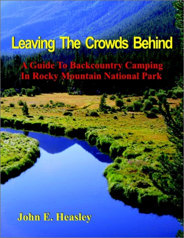9780967104010: Leaving The Crowds Behind: A Guide To Backcountry Camping In Rocky Mountain National Park