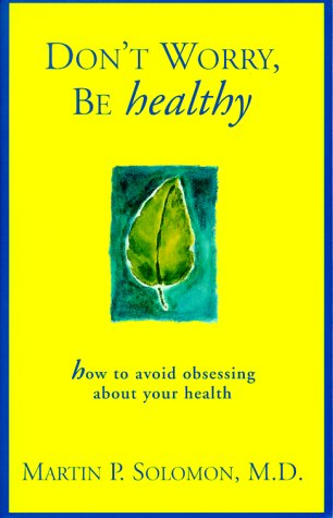 9780967114507: Don't Worry Be Healthy!: How to Avoid Obsessing About Your Health