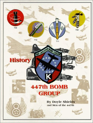 History: 447th Bomb Group (8th Air Force,: SHIELDS, Doyle, et