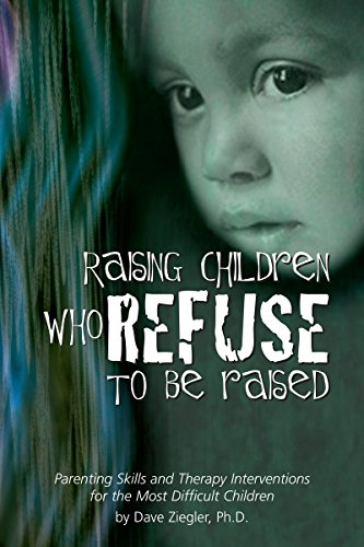 9780967118727: Raising Children Who Refuse to Be Raised: Parenting Skills and Therapy Interventions for the Most Difficult Children
