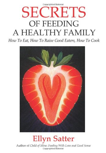 9780967118925: Secrets of Feeding a Healthy Family: How to Eat, How to Raise Good Eaters, How to Cook